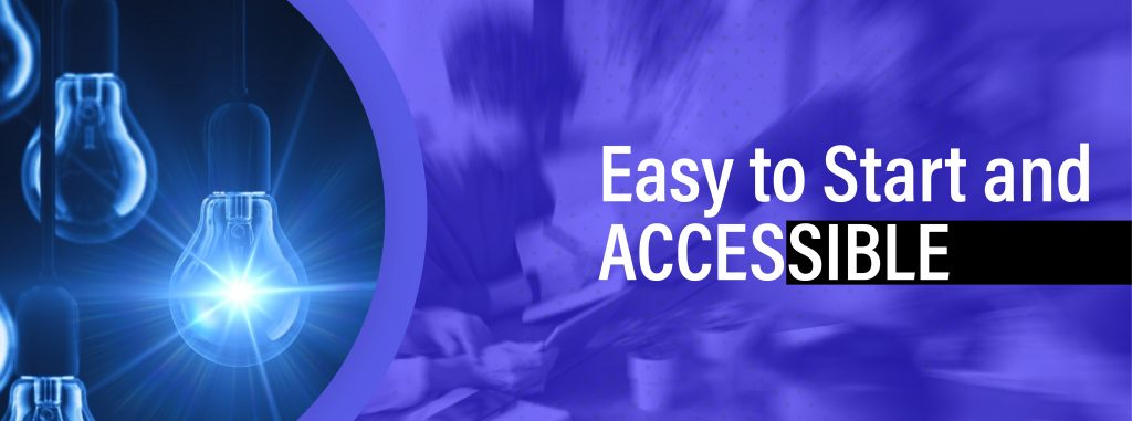 Easy to Start and Accessible